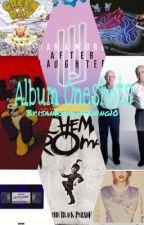 Album Oneshots by isanybodylistening10