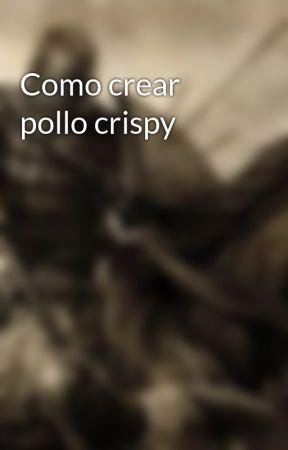 Como crear pollo crispy by TaikekoRyuu
