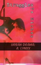 Struggles to Riches (Urban) by AnLynxx
