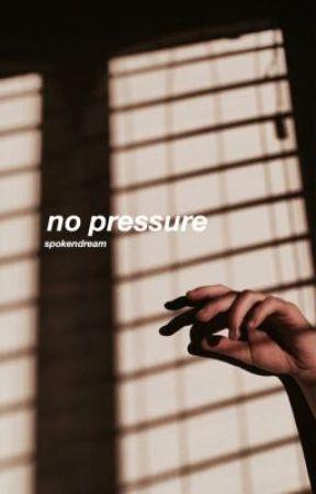 no pressure by SpokenDream