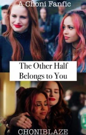 The Other Half Belongs To You (Choni) by choniblaze