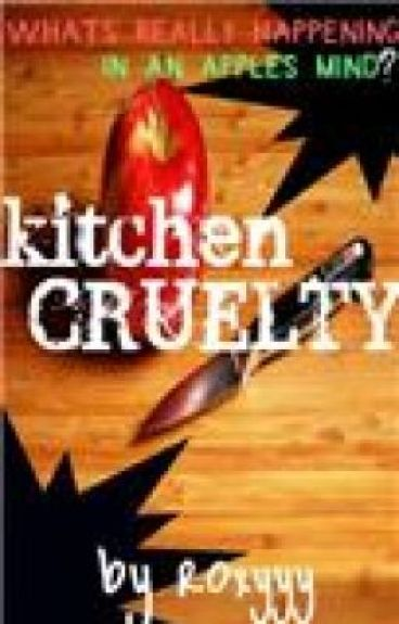 Kitchen Cruelty by Roxyyy