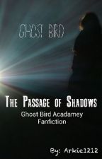 GHOST BIRD: THE PASSAGE OF SHADOWS by Arkie1212