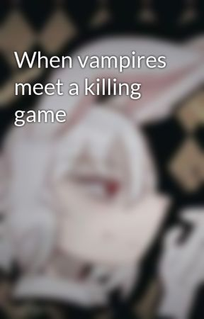 When vampires meet a killing game by EricaJekyrland