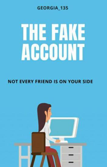 The Fake Account  - Georgia_135 - Wattpad