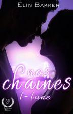 Nos Chaînes 1- Lune [Sous Contrat] by MauraStonjal