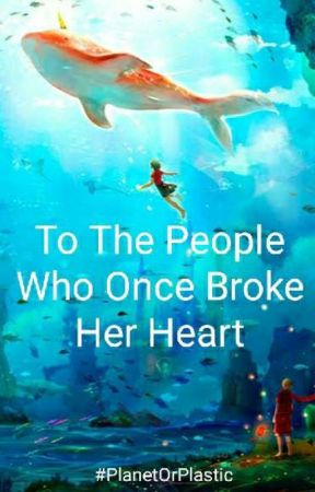 To The People Who Once Broke Her Heart by yoshiro_hoshi