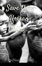 Save the African child... by NerdyAlly101