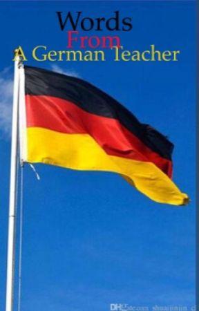 Words from a German teacher. by _ALittleSecret_