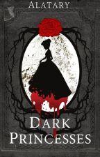 Dark Princesses [short dark fairytales] by Alatary