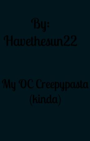 My OC Creepypasta ( kinda ) by Havethesun22