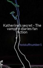 Katherine's secret - The vampire diaries fan fiction by hotstuffnumber1