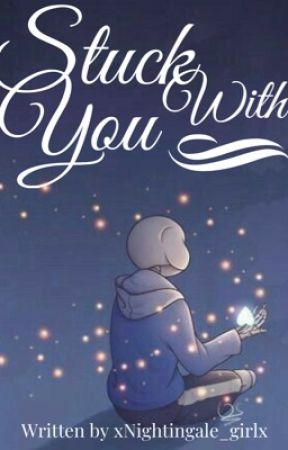 Stuck With You (Au Sans X Reader) by xNightingale_girlx
