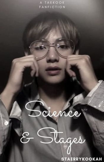 Science & Stages | Taekook (On Hold) - B♡ - Wattpad