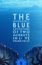 The Incredibly Blue Adventure of Two Merboys in Love by marafynn