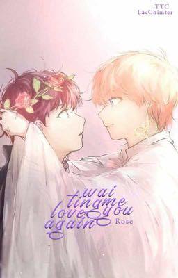 Đọc truyện ⌜ KookTae ⌟ Waiting Me Love You Again !