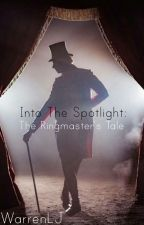 Into The Spotlight: The Ringmaster's tale by WarrenLJ