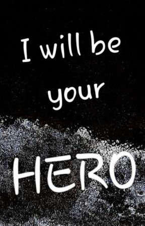 I will be your hero by SwordwitchW
