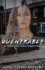 Vulnerable | A Coronation Street Fanfic by nataliejessierodgers