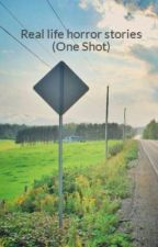 Real life horror stories (One Shot) by rainejslva