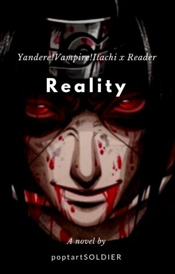 Reality - Yandere!Vampire!Itachi x Reader LEMON(ongoing) - laughing