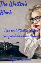 The Writer's Block: Tips and Strategies for Composition Conundrums by Alena4Ireland
