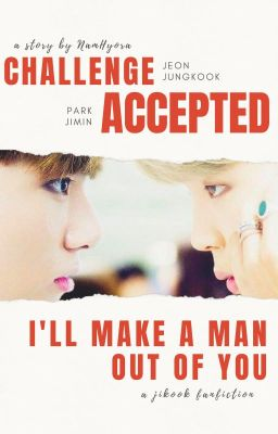 Challenge Accepted   MOVED TO AO3 - NamHyora - Wattpad