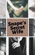 Snape's Secret Wife by Stuckyislfe1416
