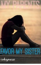 My Parents Favor My Sister by cadeymusic