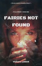 Fairies Not Found (Fatal Error #1) ✔ by ViolettaLiddell