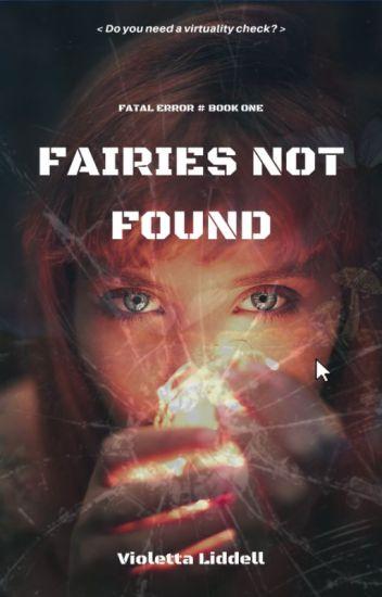 Fairies Not Found (Fatal Error #1) [EDITING] ✔