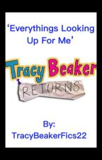 'Everything's Looking Up For Me'  by TracyBeakerFics225