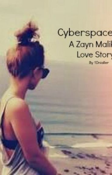 Cyberspace (A Zayn Malik Love Story)(Completed) by 1Dnialler