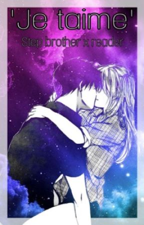 ❛Je t'aime❜ [Step Brother X Reader]  by anonymous_x_reader