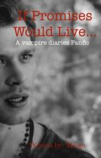 If promises would live...| A Vampire Diaries Fanfiction| Klaus x Reader by DreamingMaigo