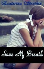 Save My Breath  [ON HOLD] by TruthAndCourage
