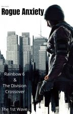 Rogue Anxiety: A Rainbow 6 + The Division (FanFic) Crossover by AlexKrad