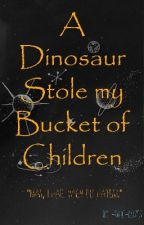 A Dinosaur Stole My Bucket of Children by -blue-roses