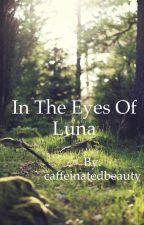 In Luna's eyes by caffeinatedbeauty