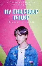 My Childhood Friend ✔️ by pjms_light
