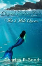 The White Queen (Beyond Endless Tides #1) by pigginauthor
