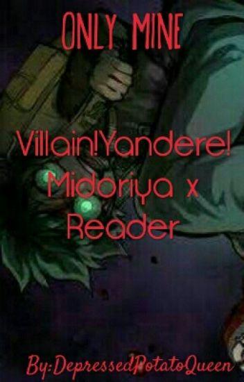 Only mine  (Villain!Yandere!Midoriya x reader) ON HIATUS - Depressed