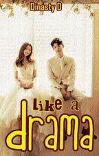 Like A Drama by DinastyDea17