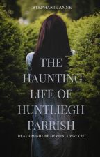 The Haunting Life of Huntliegh Parrish (NANOWRIMO 2018) by _trapt