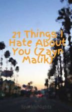 21 Things I Hate About You (Zayn Malik) by SparklyNights