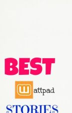 Best Wattpad Stories. by heyitsYuu12