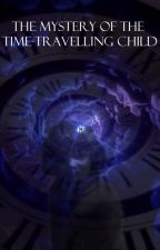 The Mystery of the Time-travelling Child | Doctor Who Story (On Hold) by Smileycat1