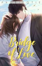 Bridge of Love (LS#2) by PhobieQtie