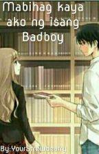 Mabihag kaya ako ng isang Badboy by YourStrewbearry