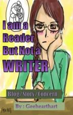 I am a READER But not A WRITER ☝✌ (Blog , Issues and Concern) by Geehearthart